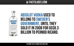 Absolut Vodka used to belong to Sweden's government, until they sold it in 2008 for US$8.3 Billion to Pernod Ricard. Facts You Didnt Know, Did You Know, Crazy Facts, Weird Facts, Facts About Sweden, Random Facts, Random Stuff, Fact Slides, Pernod Ricard