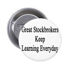 Great Stockbrokers Keep Learning Everyday Pinback Button