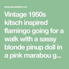Vintage 1950s kitsch inspired flamingo going for a walk with a sassy blonde pinup doll in a pink marabou gown! Original Art by Claudette Barjoud a.k.a Miss Fluff. www.missfluff.com