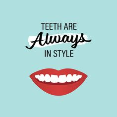 ONE THING THAT never goes out of style is healthy teeth! Stay stylish by always taking good care of that smile!