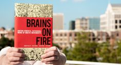 Brains on Fire - a book about igniting powerful, sustainable, word of mouth movements.
