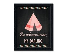 Tepee Print, Be Adventorous My Darling, Teepee Printable Wall Art, Native Digital Poster, Home Decor, Printable Wall Art Nursery Print wp212 by dreamONprints on Etsy