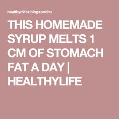 THIS HOMEMADE SYRUP MELTS 1 CM OF STOMACH FAT A DAY | HEALTHYLIFE