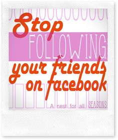 Fed Up With Blogging Party starts today with 'Stop Following Your Friends on Facebook'  |   Link up YOUR blogging frustrations and solutions all week long!