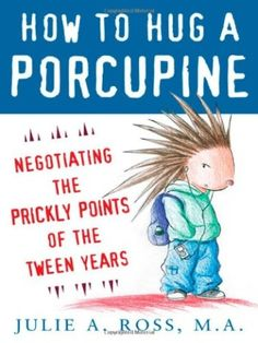 How to Hug a Porcupine: Negotiating the Prickly Points of the Tween Years #tween #books