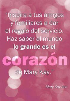 Palabras inspiradoras de Mary Kay Ash. Inspira a tus amigos y familiares a dar el regalo del servicio. Haz saber al mundo: lo grande es el corazón de Mary Kay.