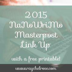 2015 NaNoWriMo Masterpost Link Up (with a free printable!) | raychelrose.com #NaNoWriMo #freeprintable