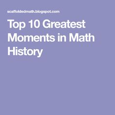 Top 10 Greatest Moments in Math History