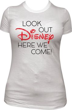 Disney Family Shirts Look Out Disney Here We Come Disney Land Disney World Womens Mom Shirts