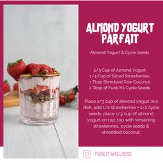 2/3 Cup of Almond Yogurt 1/4 Cup of Sliced Strawberries 1 Tbsp Shredded Raw Coconut 2 Tbsp of Funk It's Cycle Seeds Almond Yogurt, Vegan Yogurt, Raw Coconut, Yogurt Cups, Seed Cycling, Parfait Recipes, Strawberries, Seeds, Dishes