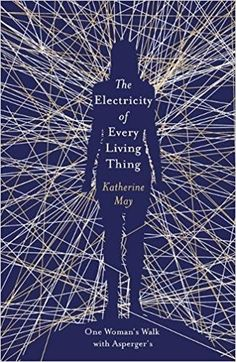 So excited to reveal the cover of my memoir, The Electricity of Every Living Thing: One Woman's Walk with Asperger's: Amazon.co.uk: Katherine May: 9781409172505: Books