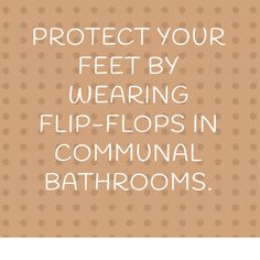 Protect your feet by wearing flip-flops in communal bathrooms. #Winter #Footcare #Tip