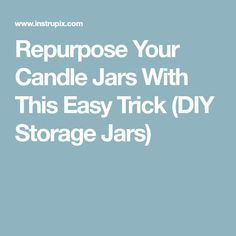 Repurpose Your Candle Jars With This Easy Trick (DIY Storage Jars)
