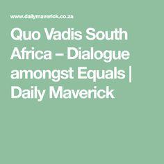 Quo Vadis South Africa – Dialogue amongst Equals | Daily Maverick