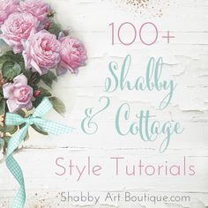 Shabby Art Boutique 100+ Tutorials. DIY's, printables and freebies on Tutorials page