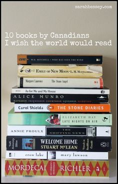 Books by Canadians: I would add A Handmaid's Tale by Margaret Atwood; The Wars by Timothy Findlay; and The English Patient (or any other book) by Michael Ondaatje.