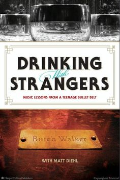 """Drinking with Strangers: Music Lessons from a Teenage Bullet Belt by Butch Walker, the man who Rolling Stone magazine called one of """"America's best singer-songwriters"""""""