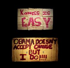 """""""Obama doesn't except change, but I do!!!"""" #SignsOfTheTime #AndresSerrano #giving"""
