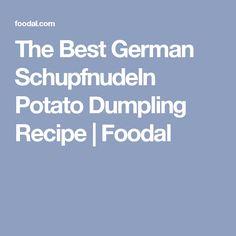 The Best German Schupfnudeln Potato Dumpling Recipe | Foodal