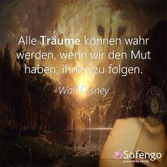 Alle Träume können wahr werden, wenn wir den Mut haben, ihnen zu folgen. -Walt Disney