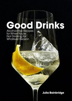 Good Drinks: Alcohol-Free Recipes for When You're Not Drinking for Whatever Reason Non Alcoholic Drinks, Fun Drinks, Drinks Alcohol, Bartender Drinks, Holiday Drinks, Yummy Drinks, Date, Cocktail Recipes, Wine Recipes