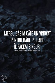 Vinovat pt raul ce ni-l facem singuri! I Hate My Life, Human Nature, Spiritual Quotes, Proverbs, Badass, Texts, Spirituality, Sad, Messages
