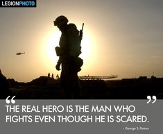 """""""The real hero is the man who fights even though he is scared."""" George S. Military Quotes, Military Love, Military Art, Soldier Silhouette, George Patton, Army Mom, Army Life, Iraq War, Support Our Troops"""