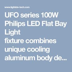UFO series100W Philips LED Flat Bay Light fixturecombines unique cooling aluminum body design. DLC & UL approved is for 5 years warranty. Surface mount & pendent mount for option. Environment-friendly and no lead, no mercury. High color rendering level perfect for retail stores, wholesale warehouses, grocery chains, malls and auto showrooms.