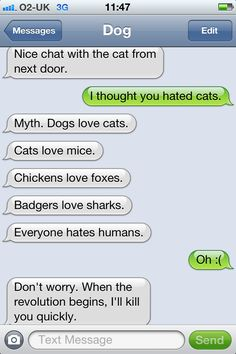 Brilliant tumblr with texts between a dog and his owner. http://textfromdog.tumblr.com/
