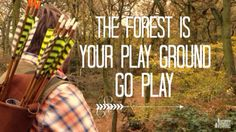 The forest is your playground, go play XD
