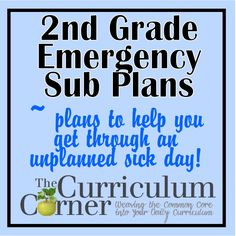 2nd Grade Emergency Sub Plans - lots of activities for when you need last minute sub plans!  Also, all of the activities include the common core standard addressed.  This will be so helpful when the kids wake up sick.  FREE from www.thecurriculumcorner.com.