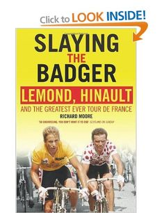 £6.47 Slaying the Badger: LeMond, Hinault and the Greatest Ever Tour de France: Amazon.co.uk: Richard Moore: Books