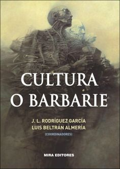 Cultura o barbarie / José Luis Rodríguez García y Luis Beltrán Almería (coordinadores). - Zaragoza: Mira Editores, 2013. - 220 páginas, 17x24 cm / A la venta en www.libreriacentral.com