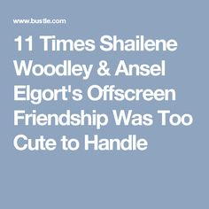 11 Times Shailene Woodley & Ansel Elgort's Offscreen Friendship Was Too Cute to Handle