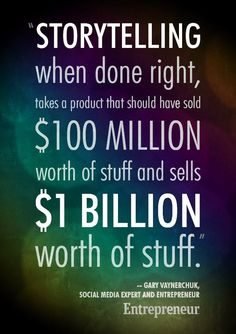 """""""Storytelling, when done right, takes a product that should have sold one hundred million worth of stuff and sells one billion worth of stuff."""" -- Gary Vaynerchuk, social media expert and entrepreneur Watch his story at Storytelling Quotes, Business Storytelling, Motivational Words, Inspirational Quotes, Gary Vaynerchuk, Social Media Quotes, Social Entrepreneurship, Entrepreneur Quotes, Entrepreneur Magazine"""