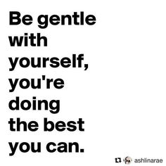 """I agree so much with this.  We are often too tough on ourselves. Harsher on us than probably on anyone else in your life. Be gentle, give you props for getting on the tough stuff. You are mighty, you are stronger than you think. You do better than you assume. 💗💗💗 #Repost @ashlinarae ・・・ A huge reminder in my life right now as I'm constantly trying to """"the right thing"""". Emotions can be the most overwhelming, overtaking, astounding thing for us humans- and maybe in light of this, we…"""