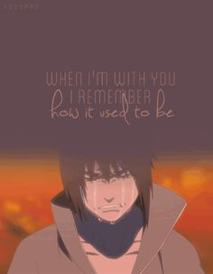 "Naruto Shippuden » <3 » GIF | Sasuke crying ""When I'm with you I remember how it used to be"" 