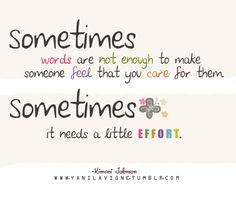 sometimes it needs a little effort to make someone feel that you care for them