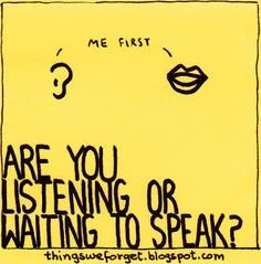 are you listening or waiting to speak?