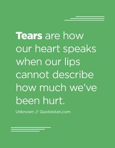 Tears are how our heart speaks when our lips cannot describe how much we've been hurt. Tears Quotes, Lonely Quotes, True Quotes, Quotes To Live By, Qoutes, Infidelity Quotes, Famous Prayers, Lonely Marriage, Uplifting Quotes