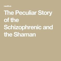 The Peculiar Story of the Schizophrenic and the Shaman