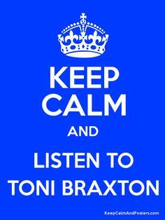 Keep Calm And Listen To Toni Braxton