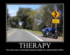 Therapy. You never see a #motorcycle parked outside of a psychiatrist's office. #motivational #poster