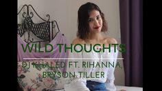 Wild Thoughts - DJ Khaled ft. Rihanna, Bryson Tiller Cover