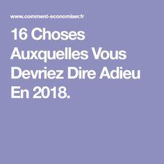 16 Choses Auxquelles Vous Devriez Dire Adieu En 2018.