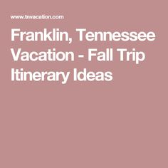 Franklin, Tennessee Vacation - Fall Trip Itinerary Ideas