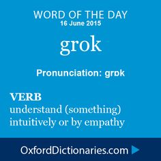 grok (verb): Understand (something) intuitively or by empathy. Word of the Day for 16 June 2015. #WOTD #WordoftheDay #grok