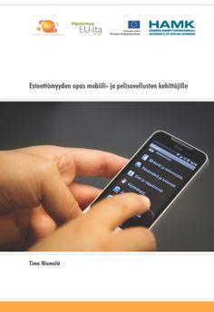 Niemelä: Esteettömyyden opas mobiili- ja pelisovellusten kehittäjille. 2014. Download free eBook at www.hamk.fi/julkaisut.