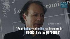 """""""En el hablar y el callar se descubre la esencia de las personas"""", Javier Marías"""