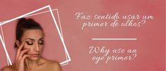 Faz Sentido Usar Um Primer De Olhos? | Blog | Faces With Stories Cosmetics Primers, Face, Face Brushes, Eyeshadow, Skin Colors, Beauty Makeup, Eyes, Shades, Primer